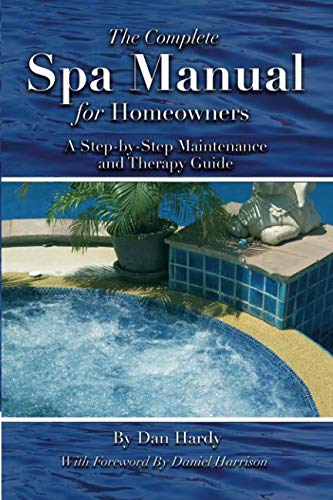 Spa Repair - The Complete Spa Manual for Homeowners  A Step-by-Step Maintenance and Therapy Guide