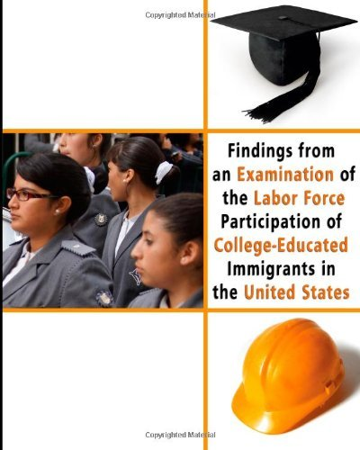 Findings from an Examination of the Labor Force Participation of College-Educate Immigrants in the United States by Paul E. Harrington Neeta P. Fogg (2013-01-11) Paperback