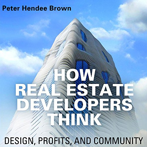 How Real Estate Developers Think: Design, Profits, and Community: The City in the Twenty-First Century by University Press Audiobooks
