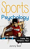 Sports Psychology: Inside the Athlete's Mind - Peak Performance: High Performance - Sports Psychology for Athletes and Coaches (Sports Psychology Books)