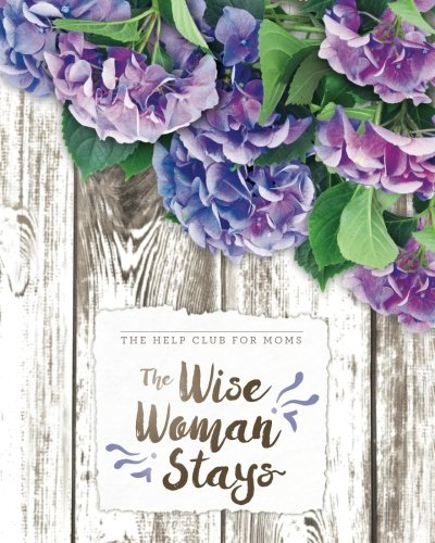 Help Club for Moms: The Wise Woman Stays