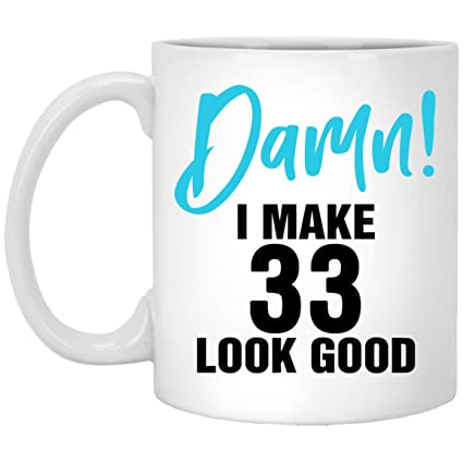 I Make 33 Look Good Funny 33rd Birthday Gifts For Women Men