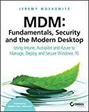 MDM: Fundamentals, Security and the Modern Desktop:: Using Intune, AutoPilot and Azure to