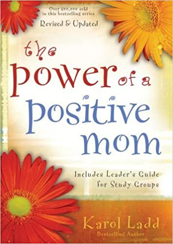The Power of a Positive Mom - Includes Leader's Guide by Karol Ladd (2007-05-04)