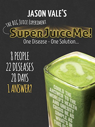 Super Juice Me! (Juicing Documentary)