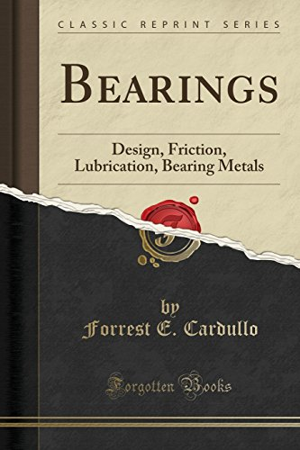 Bearings: Design, Friction, Lubrication, Bearing Metals (Classic Reprint)