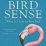 Bird Sense: What It's Like to Be a Bird | Tim Birkhead
