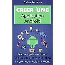 Créer une application Android: Les fonctions principales et inédites, la monétisation, la promotion et le marketing. (French Edition)