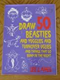 Draw 50 Beasties and Yugglies and Turnover Uglies and Things That Go Bump in the Night, Lee J. Ames, 0385246250