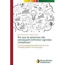 Por que os governos não conseguem enfrentar agendas complexas?: E como a gestão do conhecimento e da inovação podem virar esse jogo (Portuguese Edition)