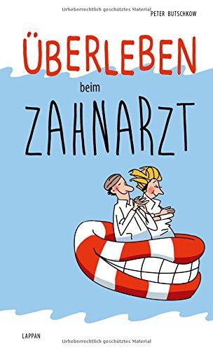 Überleben bein Zahnarzt Gebundenes Buch – 28. Juli 2016 Peter Butschkow Überleben bein Zahnarzt Lappan 3830343876