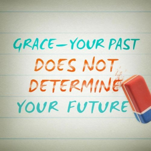 Grace  Your Past Does Not Determine Your Future