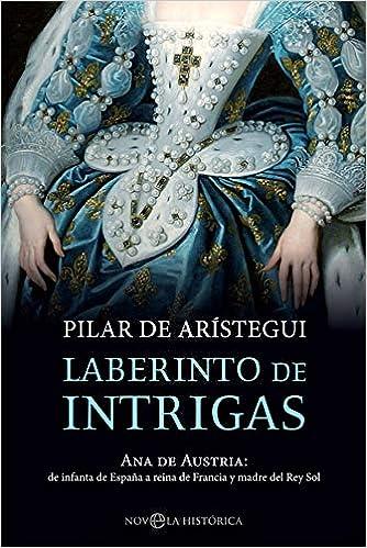 Laberinto de intrigas: Ana de Austria: de infanta de España a ...