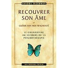 Recouvrer son âme : et guérir son moi fragmenté (French Edition)