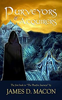 Purveyors and Acquirers: Book 1, The Phosfire Journeys by [Macon, James D.]