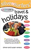 Silver Surfer's Colour Guide to Travel and Holidays (Silver Surfers Colour Guides)