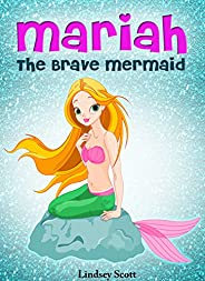 Books for Kids: Mariah the Brave Mermaid (Children's Books, Kids Books, Bedtime Stories For Kids) Mermaid