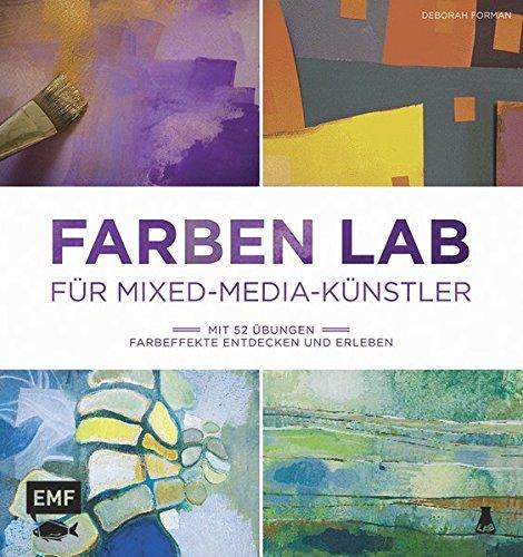 Farben Lab für Mixed-Media-Künstler: Mit 52 Übungen Farbeffekte entdecken und erleben (Lab-Reihe)