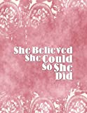 "She Believed She Could So She Did: Quote journal for girls Notebook Composition Book Inspirational Quotes (8.5""x11"") Large (Renie Journal) (Volume 21)"