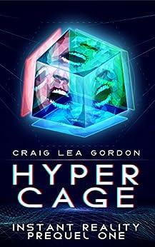 Hypercage: A Cyberpunk Techno Thriller: Instant Reality Prequel One by [Gordon, Craig Lea]