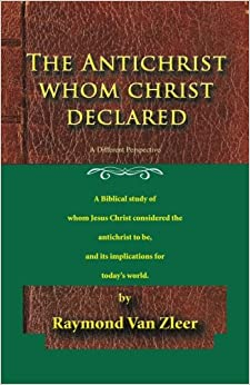 The Antichrist Whom Christ Declared: A biblical study of whom Jesus Christ considered the antichrist to be, and its implications for today's world