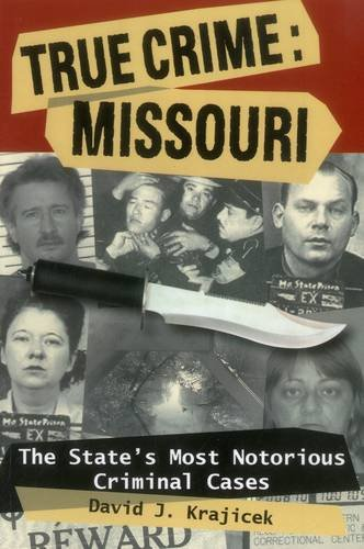 True Crime: Missouri: The State's Most Notorious Criminal Cases ebook
