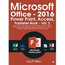 Microsoft Office - 2016 Power Point, Access, Publisher Book - Vol. 2: Explore Microsoft Office Power Point, Access, Publisher, Skype For Business, & One Drive, Create Presentation, Database Table, Query, Form, Report, Publication, Skype For Business, One Drive Cloud Storage