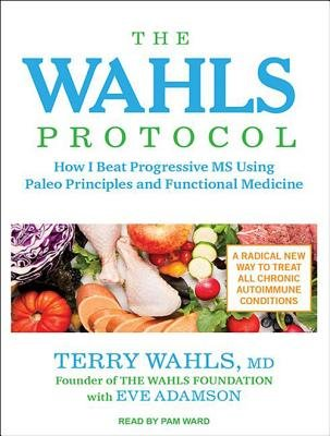 The Wahls Protocol( How I Beat Progressive MS Using Paleo Principles and Functional Medicine)[WAHLS PROTOCOL M][UNABRIDGED][MP3 CD] Pdf