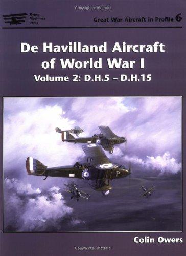 De Havilland Aircraft Of World War I: Vol 2 D.h.5-d.h.15