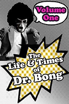 The Life & Times of Dr. Bong Volume One by [Bong, D.R.]