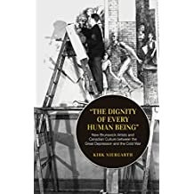 The Dignity of Every Human Being: New Brunswick Artists and Canadian Culture between the Great Depression and the Cold War (Canadian Social History)