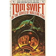 Tom Swift in the Caves of Nuclear Fire.