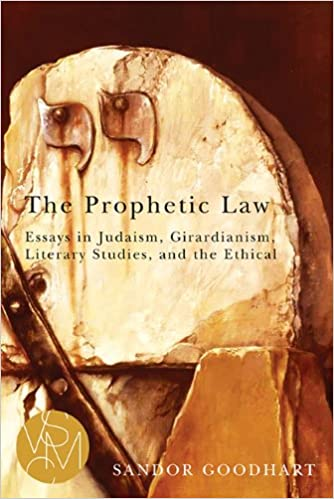 the prophetic law essays in judaism girardianism literary  the prophetic law essays in judaism girardianism literary studies and the ethical studies in violence mimesis culture sandor goodhart