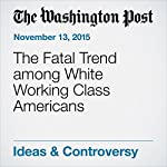 The Fatal Trend among White Working Class Americans | E.J. Dionne Jr.