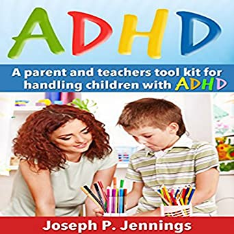 Adhd Parents Dilemma Does Your Child >> Amazon Com Adhd A Parent And Teachers Tool Kit For Handling