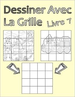 Dessiner Avec La Grille Livre 7 Dessin Simple Pour Les Garcons Et