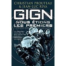 GIGN : nous étions les premiers: La véritable histoire du GIGN racontée par ses premiers membres (French Edition)