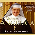 Mother Angelica: The Remarkable Story of a Nun, Her Nerve, and a Network of Miracles | Raymond Arroyo