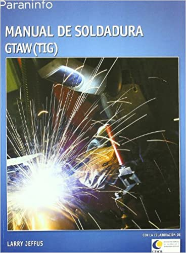 Manual de soldadura GTAW (TIG) (Metal Y Mecanizado): Amazon.es: LARRY JEFFUS : Libros