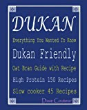 crock pot oat - Dukan Everything You Wanted To Know: Dukan Friendly Oat Bran Guide with Recipe: High Protein 150 Recipes: Slow cooker 45 Recipes
