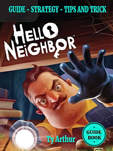 Hello Neighbor Complete Walkthrough, Guide , Tips, Tricks and Strategies:  The best tips to play Hello Neighbor and achivement
