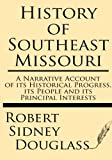 History of Southeast Missouri: A Narrative Account of its Historical Progress, its People and its Principal Interests