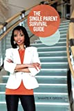 The Single Parent Survival Guide, Shante F. Green, 1490817387