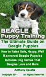 img - for Beagle Puppy Training: The Ultimate Guide on Beagle Puppies, How to Raise Safe, Happy, Well Mannered Beagle Puppies, Includes Dog Games That Beagles Love and More book / textbook / text book
