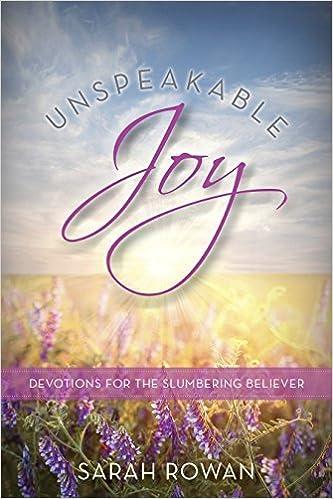 Unspeakable Joy: Devotions for the Slumbering Believer by Sarah Rowan (2016-05-01)