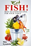 Eat Fish! Best seafood recipes for your table.