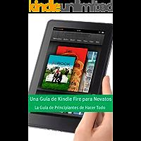 Una Guía de Kindle Fire para Novatos: La Guía de Principiantes de Hacer Todo