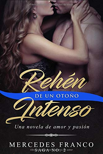Rehén De Un Otoño Intenso. Saga No. 2 Una novela romántica que  no podrás parar de leer  [Franco, Mercedes] (Tapa Blanda)