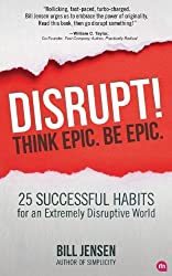 Disrupt! Think Epic. Be Epic. by Bill Jensen (2013-08-05)