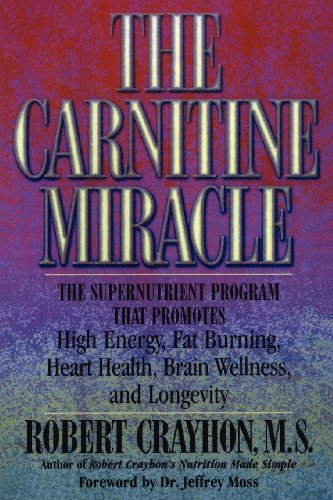 The Carnitine Miracle: The Supernutrient Program That Promotes High Energy, Fat Burning, Heart Health, Brain Wellness and Longevity (The Best Dha Supplement)